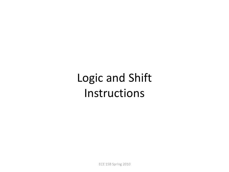 Logic and Shift Instructions ECE 15B Spring 2010