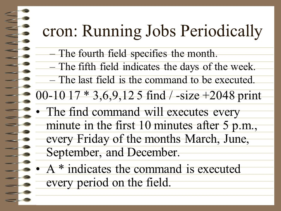 cron: Running Jobs Periodically –The fourth field specifies the month.