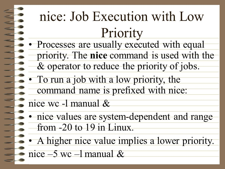 nice: Job Execution with Low Priority Processes are usually executed with equal priority.