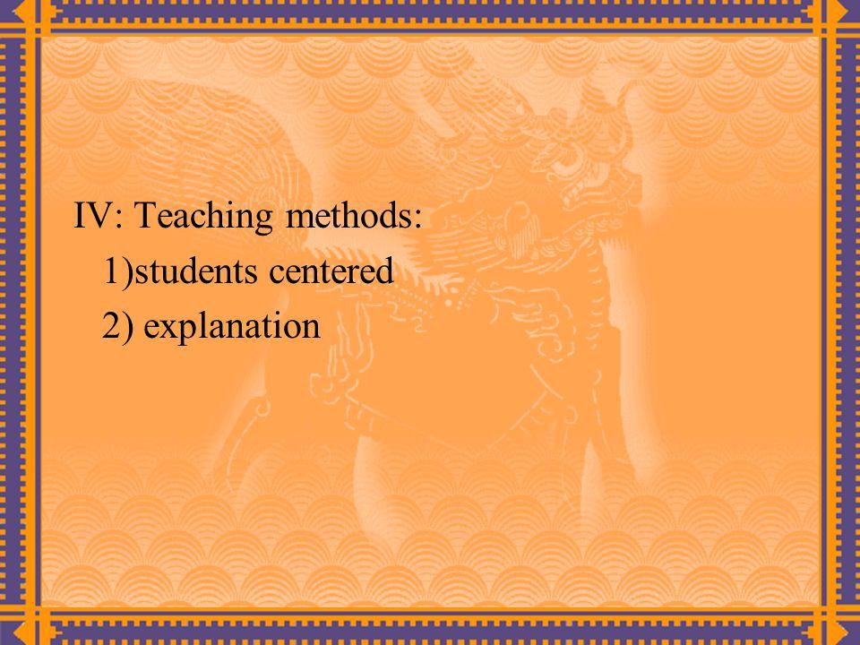 IV: Teaching methods: 1)students centered 2) explanation