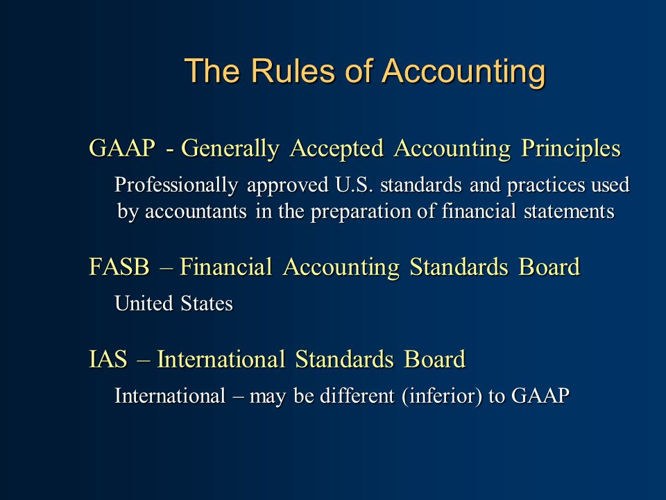The Rules of Accounting GAAP - Generally Accepted Accounting Principles Professionally approved U.S.