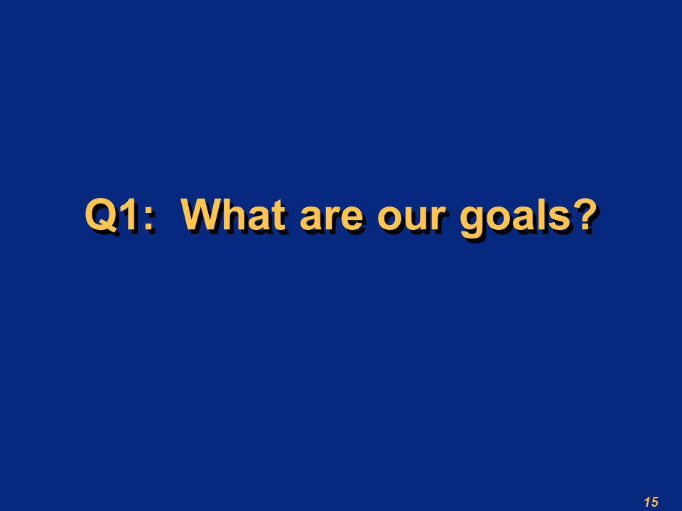15 Q1: What are our goals