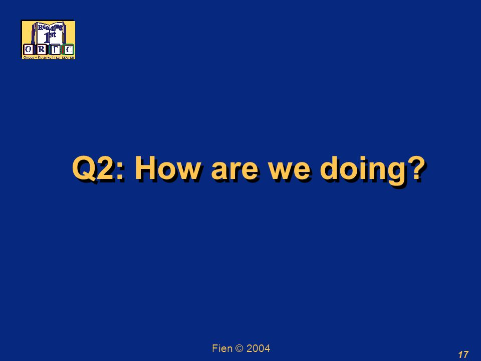 17 Q2: How are we doing Fien © 2004