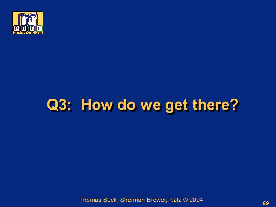 59 Q3: How do we get there Thomas Beck, Sherman Brewer, Katz © 2004