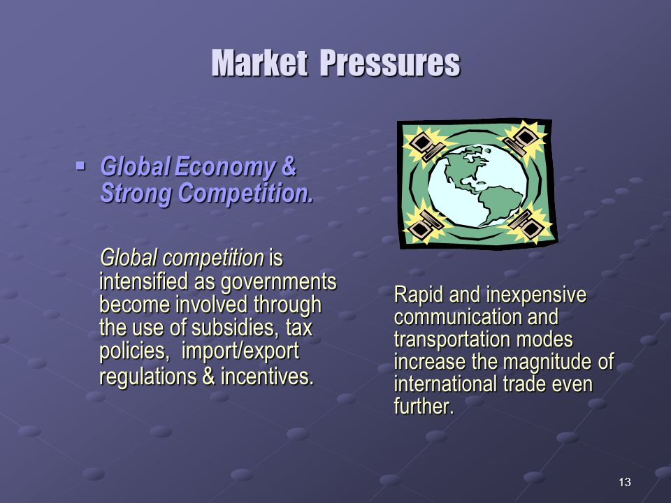 13 Market Pressures  Global Economy & Strong Competition.