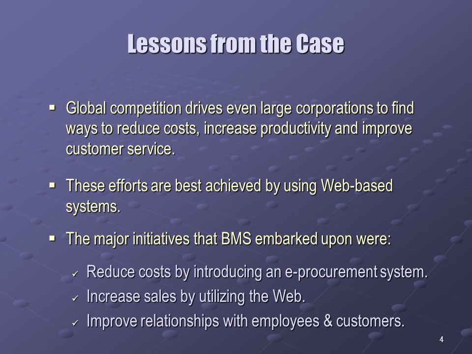 4 Lessons from the Case  Global competition drives even large corporations to find ways to reduce costs, increase productivity and improve customer service.