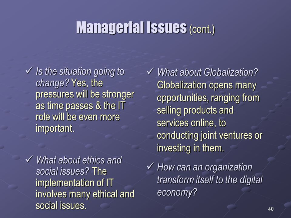 40 Managerial Issues (cont.) Is the situation going to change.