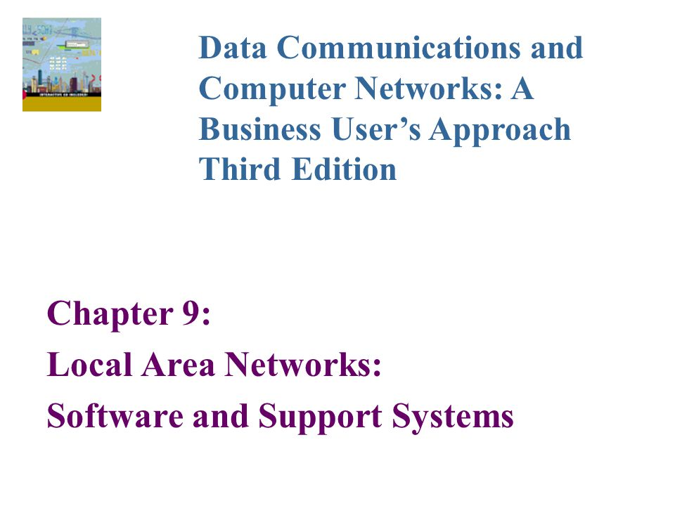 Chapter 9: Local Area Networks: Software and Support Systems Data Communications and Computer Networks: A Business User's Approach Third Edition