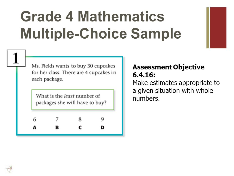 Grade 3 Mathematics Multiple-Choice Sample Assessment Objective : Model and apply basic multiplication facts (up to 10×10), and apply them to related multiples of 10 (e.g., 3×4=12, 30×4=120).