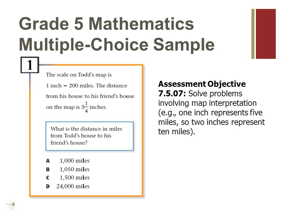 Grade 4 Mathematics Multiple-Choice Sample Assessment Objective : Make estimates appropriate to a given situation with whole numbers.