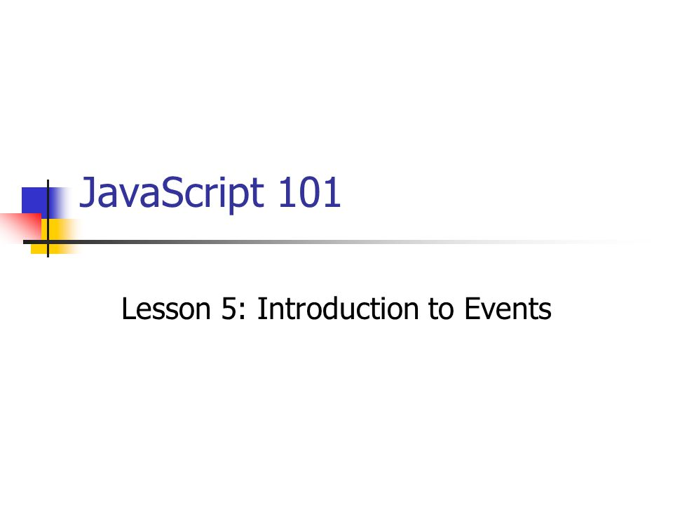 JavaScript 101 Lesson 5: Introduction to Events