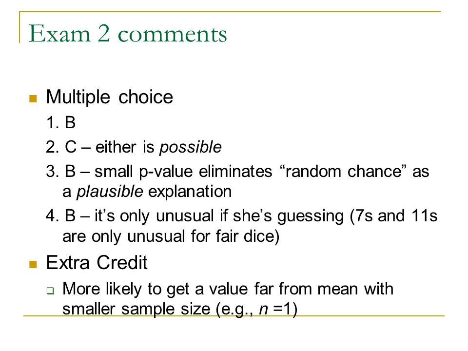 Exam 2 comments Multiple choice 1. B 2. C – either is possible 3.