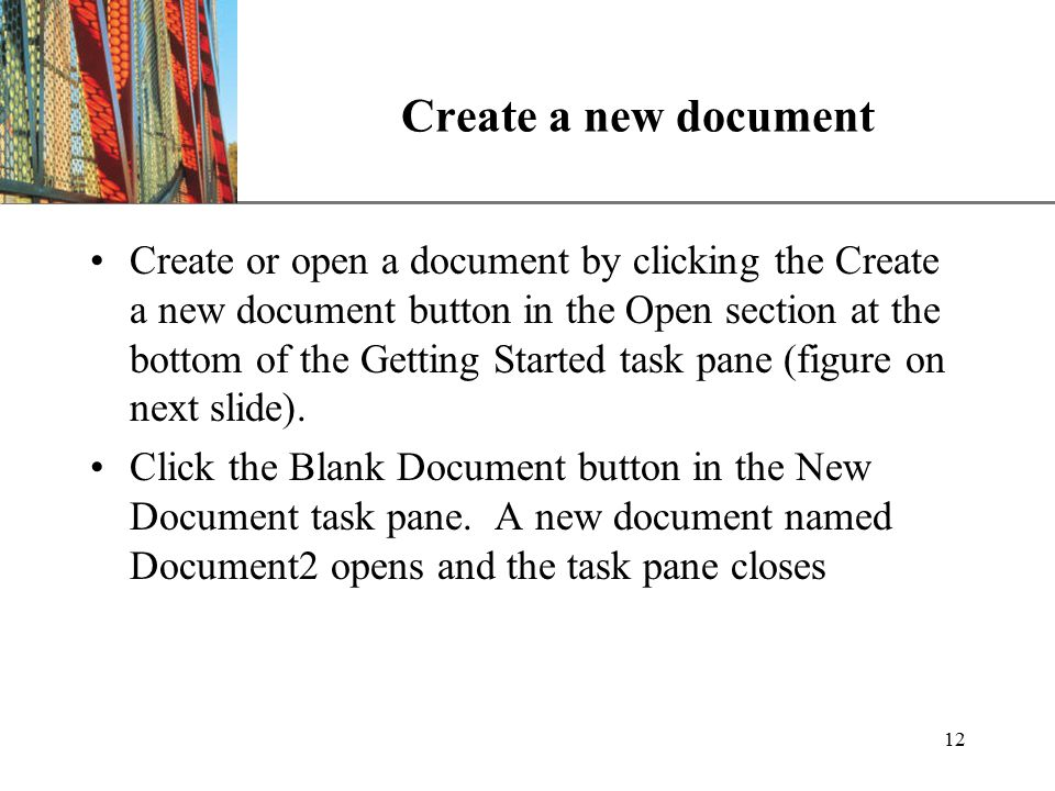 XP 12 Create a new document Create or open a document by clicking the Create a new document button in the Open section at the bottom of the Getting Started task pane (figure on next slide).