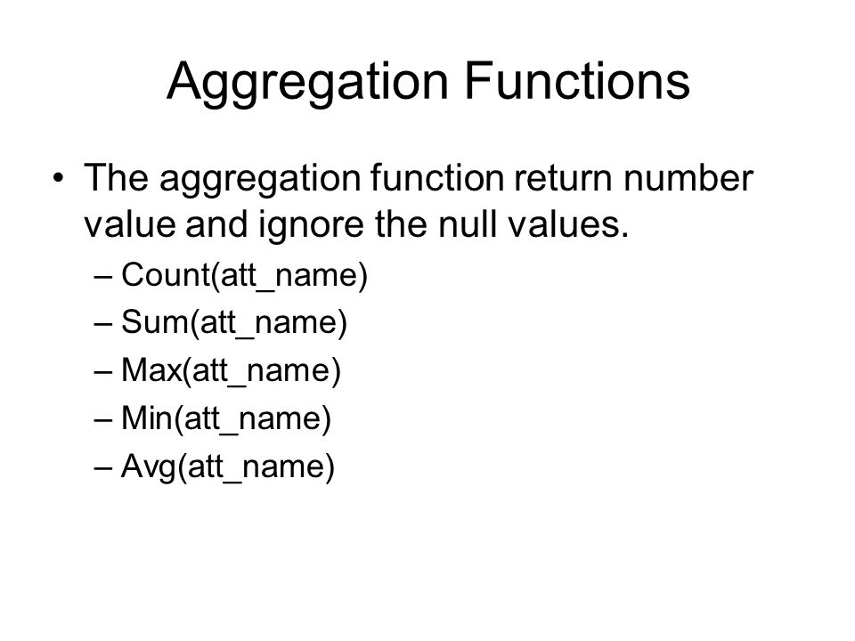 Aggregation Functions The aggregation function return number value and ignore the null values.