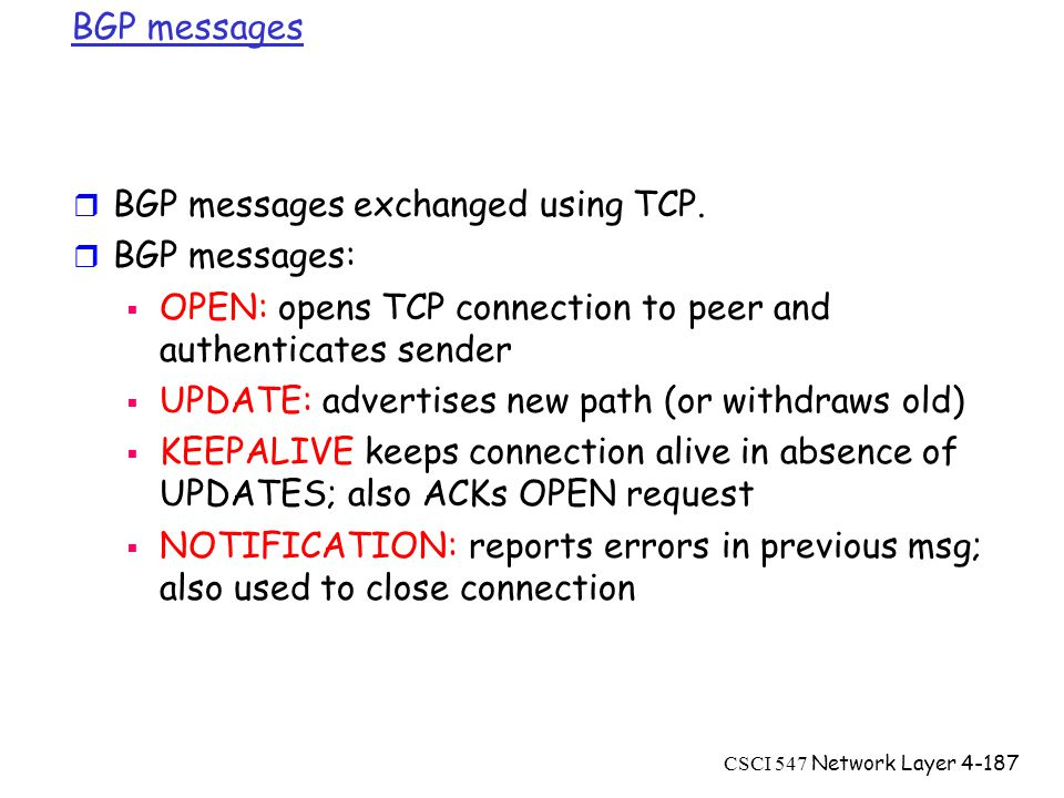 CSCI 547 Network Layer4-187 BGP messages r BGP messages exchanged using TCP.