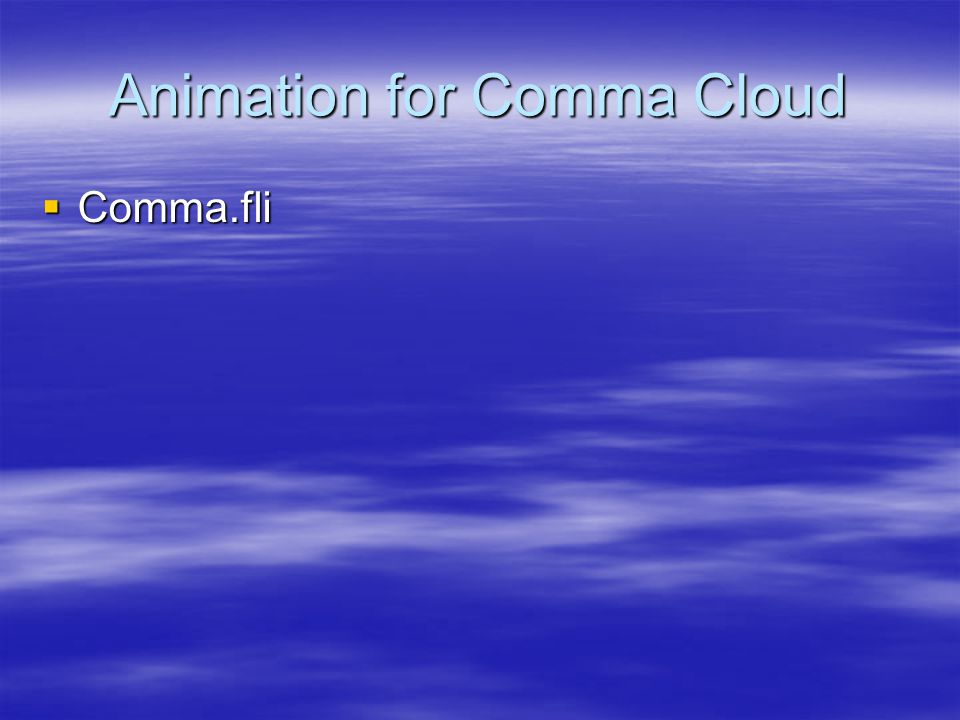 Animation for Comma Cloud  Comma.fli