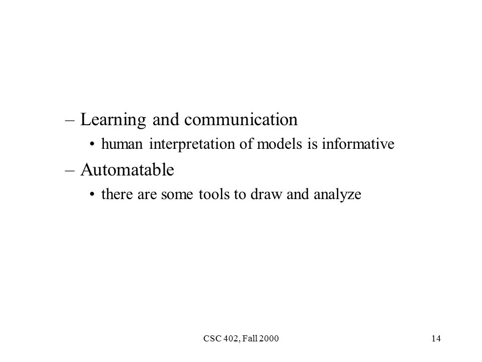 CSC 402, Fall –Learning and communication human interpretation of models is informative –Automatable there are some tools to draw and analyze