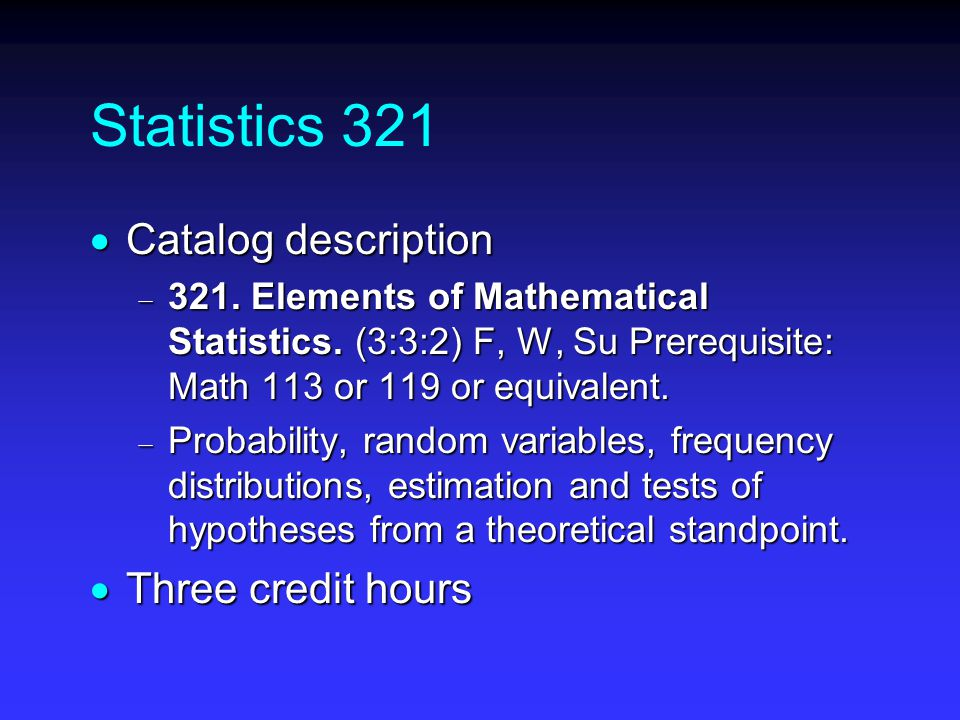 Statistics 321  Catalog description  321. Elements of Mathematical Statistics.