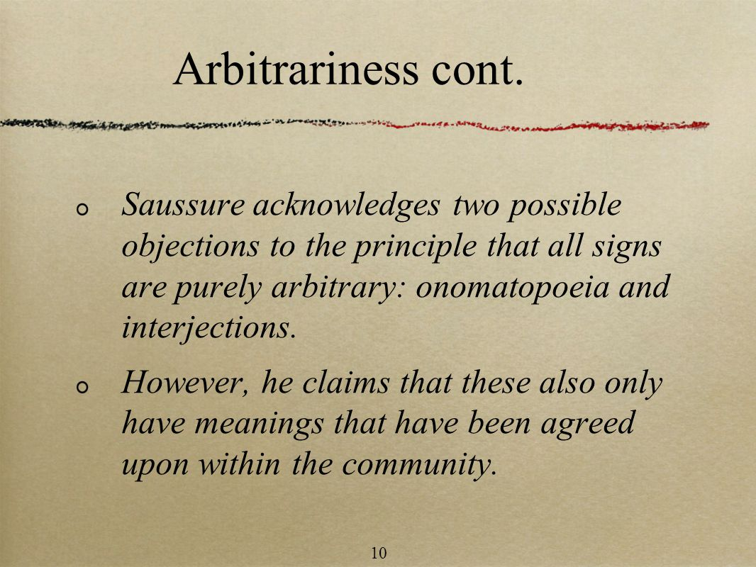 Saussure acknowledges two possible objections to the principle that all signs are purely arbitrary: onomatopoeia and interjections.