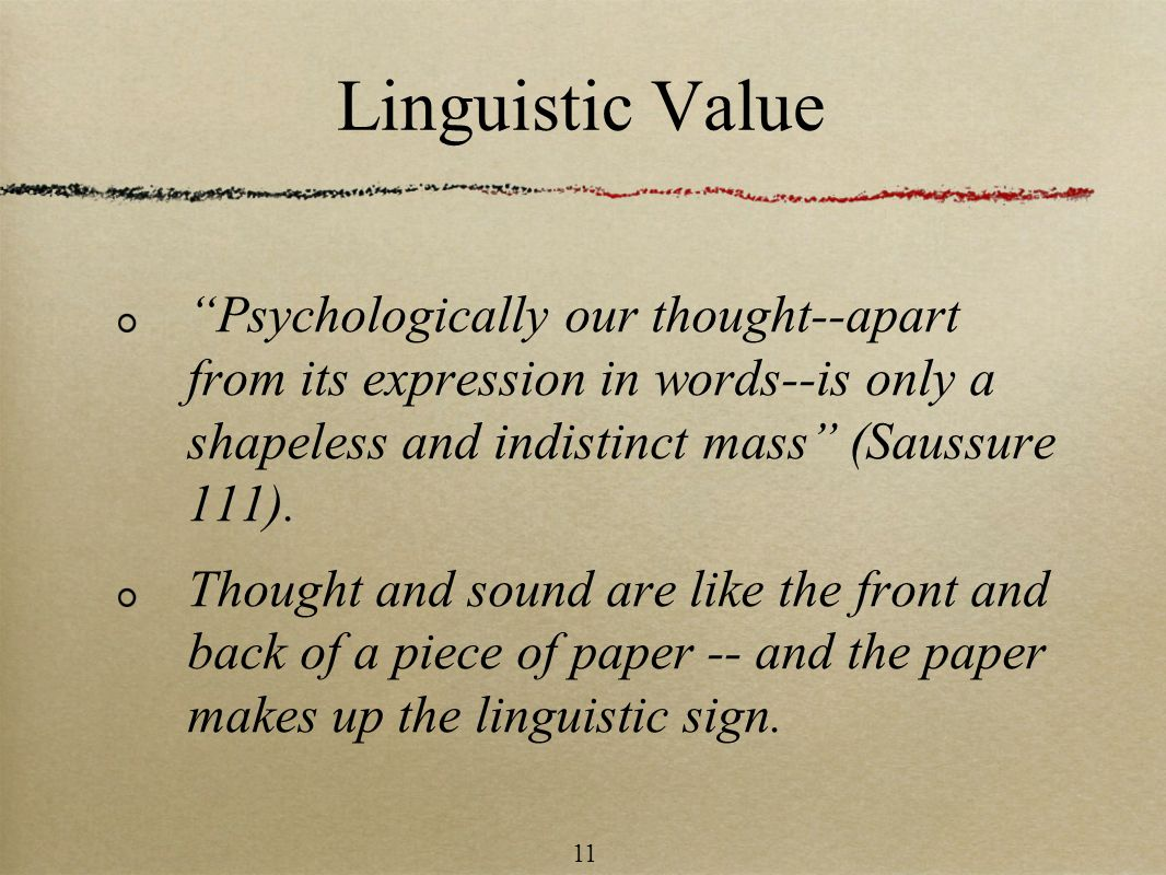 Linguistic Value Psychologically our thought--apart from its expression in words--is only a shapeless and indistinct mass (Saussure 111).