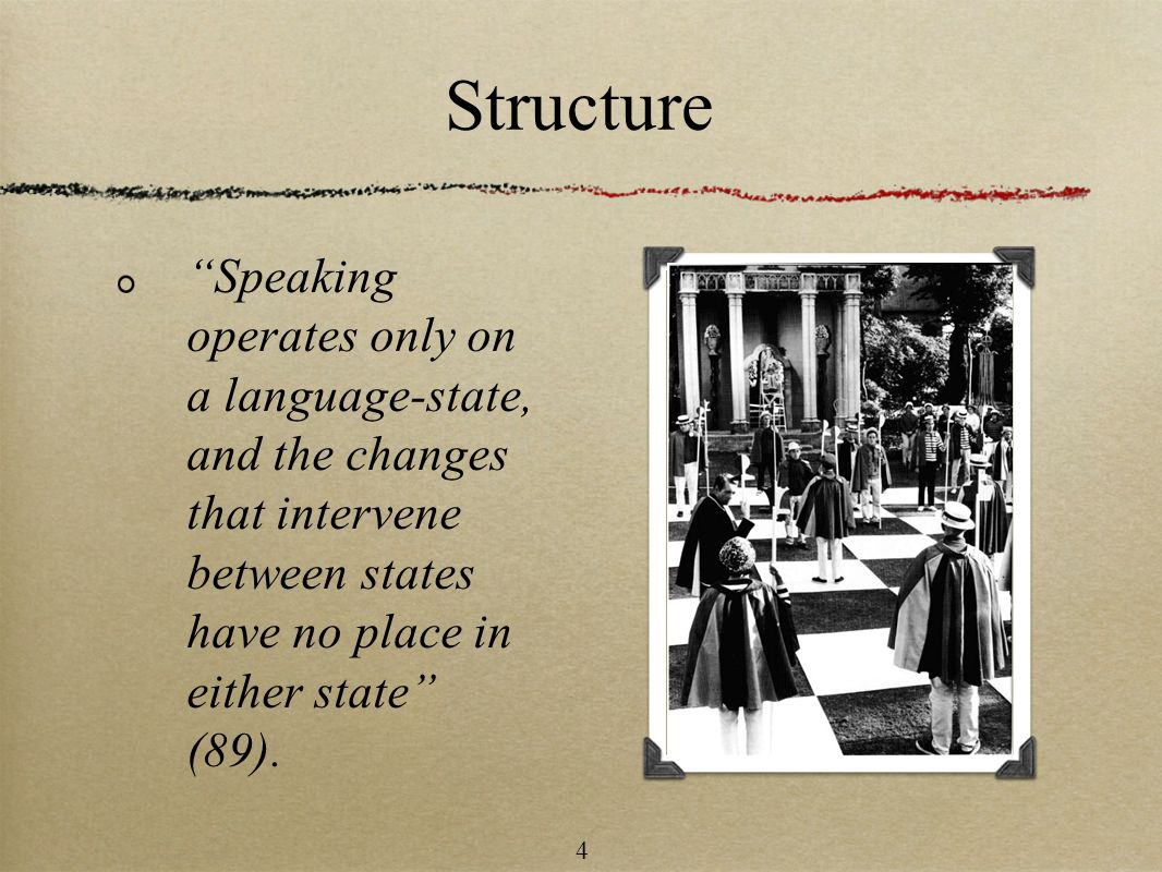 Structure Speaking operates only on a language-state, and the changes that intervene between states have no place in either state (89).