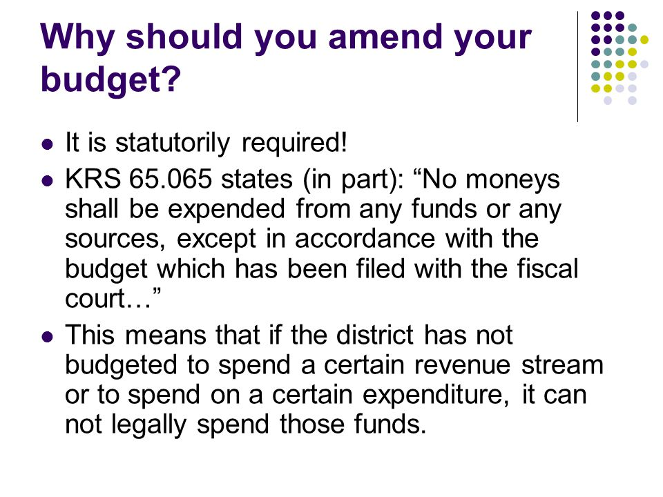 Why should you amend your budget. It is statutorily required.