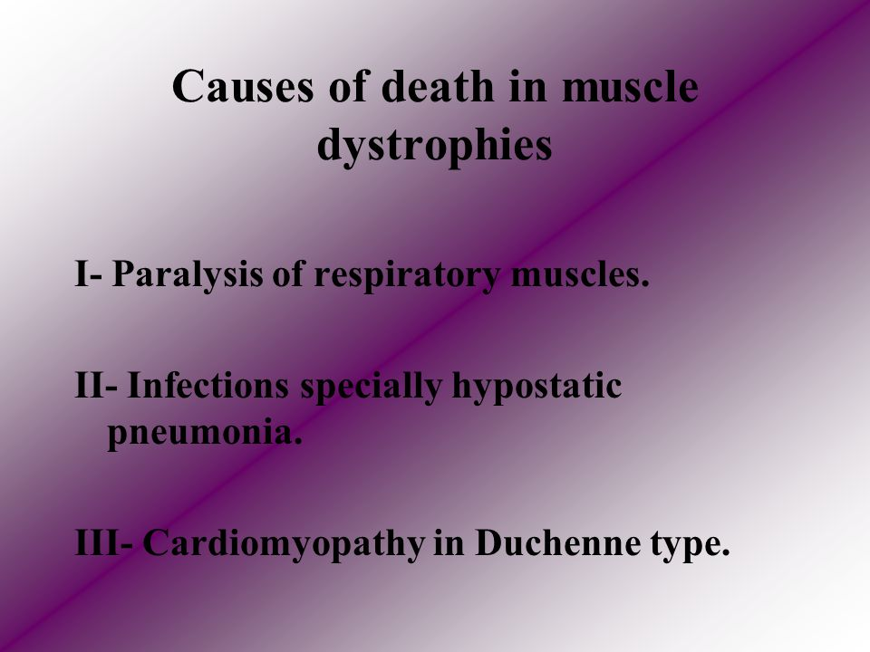 Causes of death in muscle dystrophies I- Paralysis of respiratory muscles.