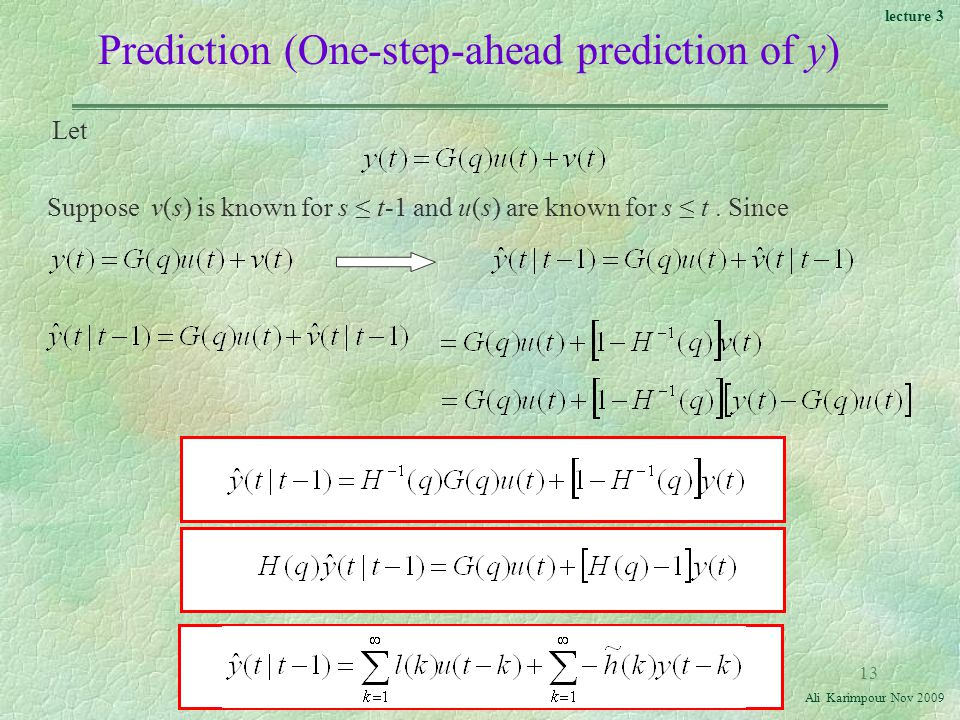 lecture 3 Ali Karimpour Nov Prediction (One-step-ahead prediction of y) Let Suppose v(s) is known for s ≤ t-1 and u(s) are known for s ≤ t.