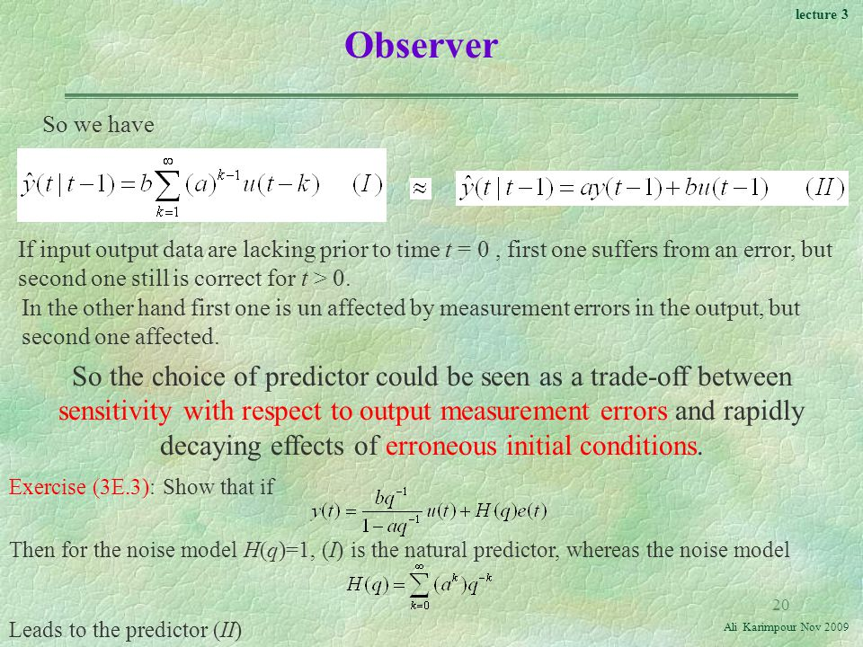 lecture 3 Ali Karimpour Nov Observer So we have If input output data are lacking prior to time t = 0, first one suffers from an error, but second one still is correct for t > 0.