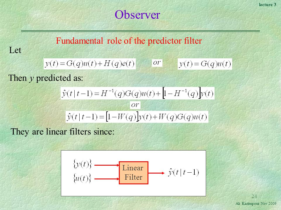 lecture 3 Ali Karimpour Nov Observer Fundamental role of the predictor filter Let Then y predicted as: They are linear filters since: Linear Filter