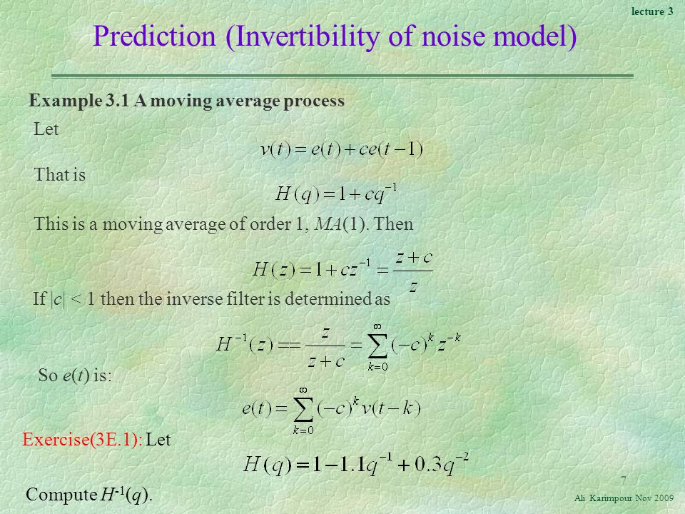 lecture 3 Ali Karimpour Nov Prediction (Invertibility of noise model) Example 3.1 A moving average process Let That is This is a moving average of order 1, MA(1).