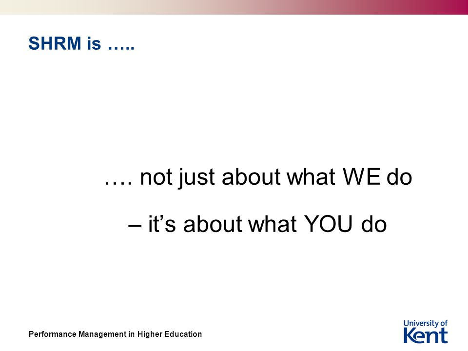 Performance Management in Higher Education SHRM is …..