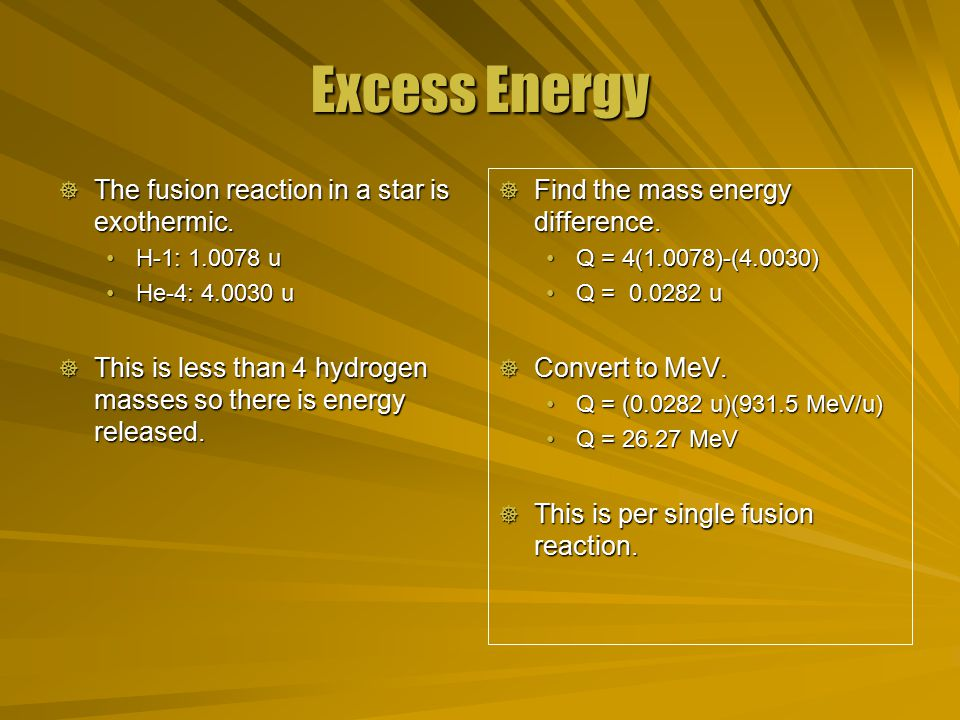 Excess Energy  The fusion reaction in a star is exothermic.