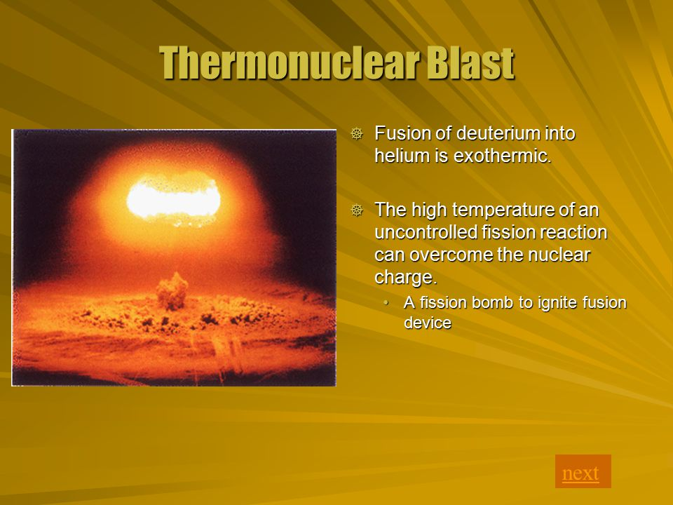 Thermonuclear Blast next  Fusion of deuterium into helium is exothermic.
