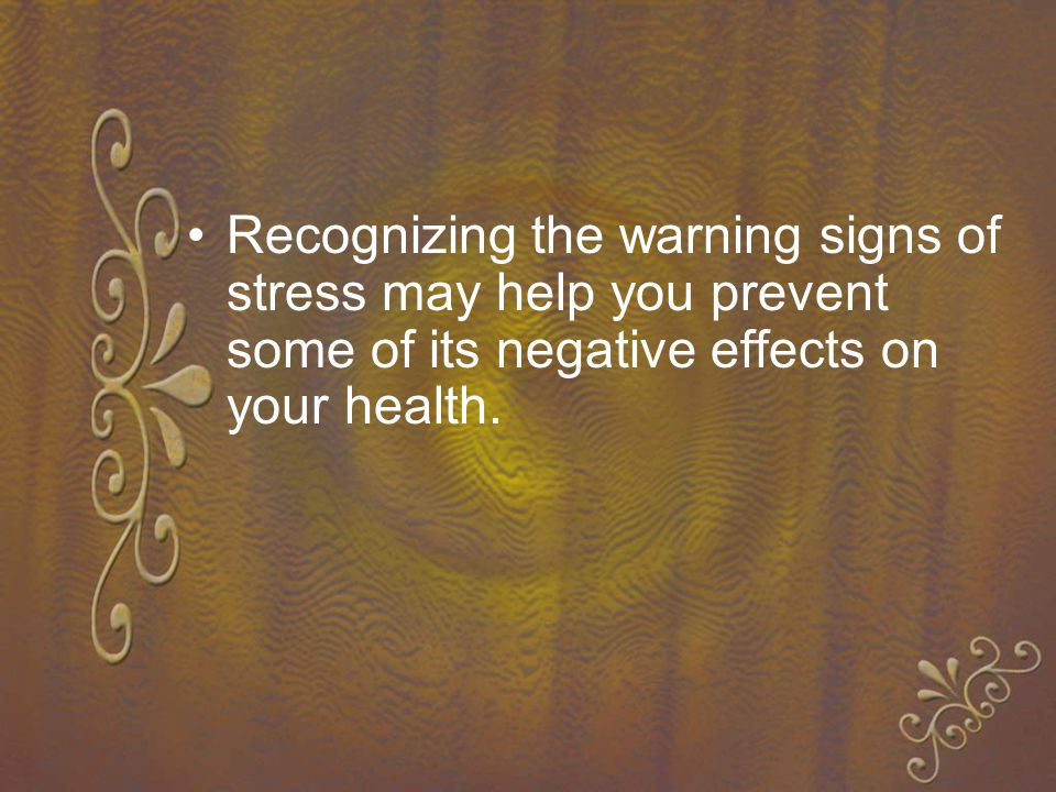 Recognizing the warning signs of stress may help you prevent some of its negative effects on your health.