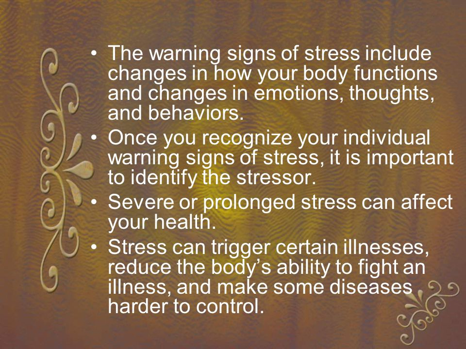 The warning signs of stress include changes in how your body functions and changes in emotions, thoughts, and behaviors.