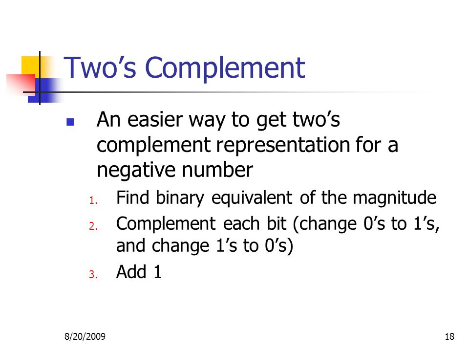 8/20/200918 Two's Complement An easier way to get two's complement representation for a negative number 1.