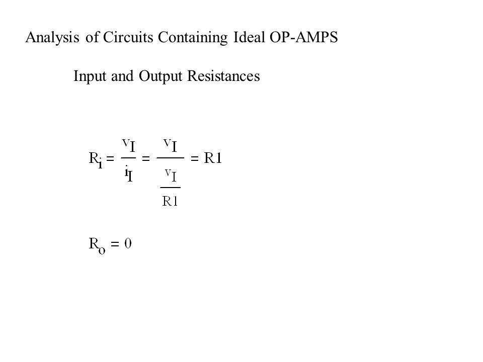 Analysis of Circuits Containing Ideal OP-AMPS Input and Output Resistances