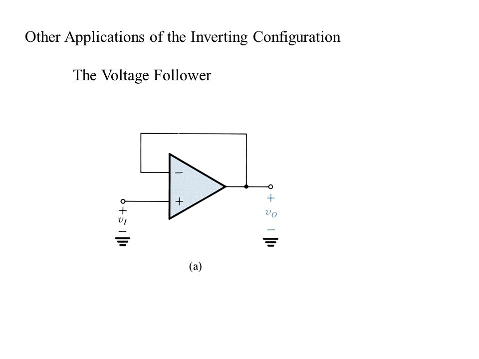 Other Applications of the Inverting Configuration The Voltage Follower