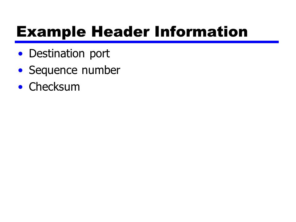 Example Header Information Destination port Sequence number Checksum