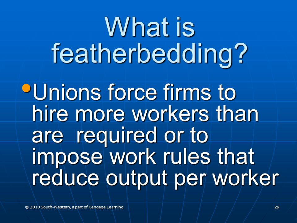© 2010 South-Western, a part of Cengage Learning 29 What is featherbedding.