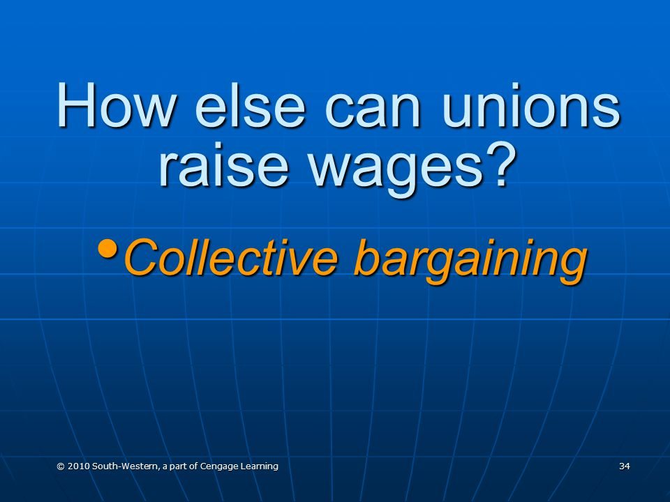 © 2010 South-Western, a part of Cengage Learning 34 How else can unions raise wages.