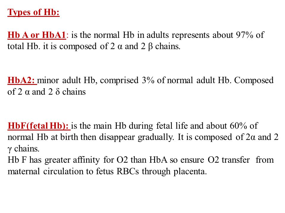 Types of Hb: Hb A or HbA1: is the normal Hb in adults represents about 97% of total Hb.