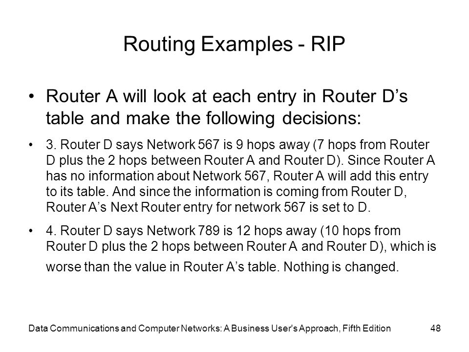 Routing Examples - RIP Router A will look at each entry in Router D's table and make the following decisions: 3.