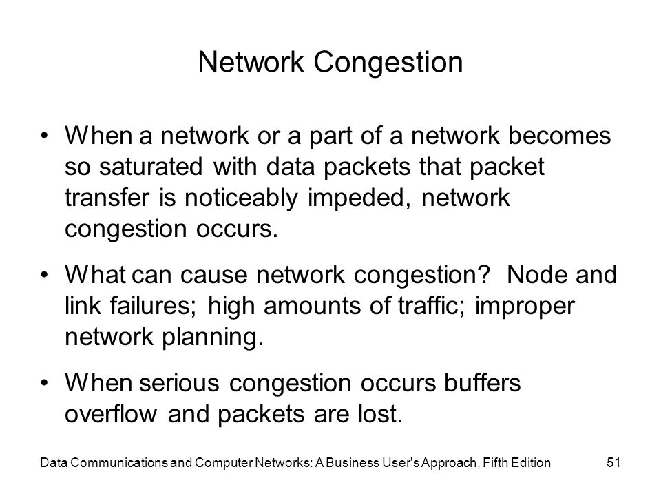 Network Congestion When a network or a part of a network becomes so saturated with data packets that packet transfer is noticeably impeded, network congestion occurs.