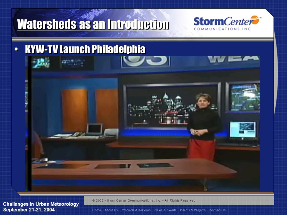 Challenges in Urban Meteorology September 21-21, 2004 Watersheds as an Introduction KYW-TV Launch Philadelphia