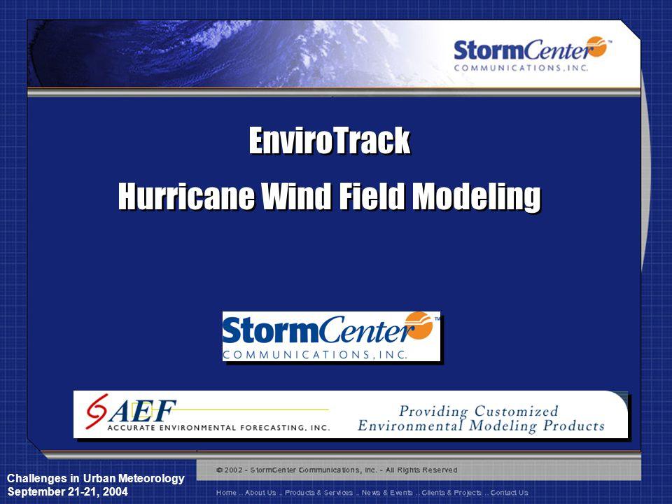 Challenges in Urban Meteorology September 21-21, 2004 EnviroTrack Hurricane Wind Field Modeling EnviroTrack Hurricane Wind Field Modeling