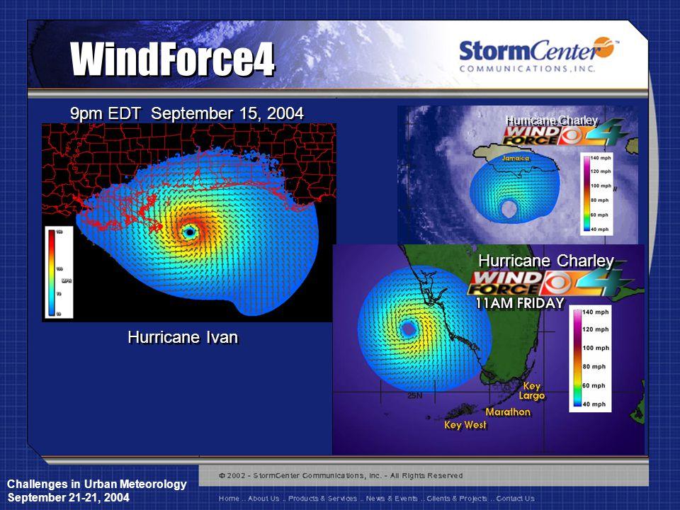Challenges in Urban Meteorology September 21-21, 2004 WindForce4 9pm EDT September 15, 2004 Hurricane Ivan Hurricane Charley