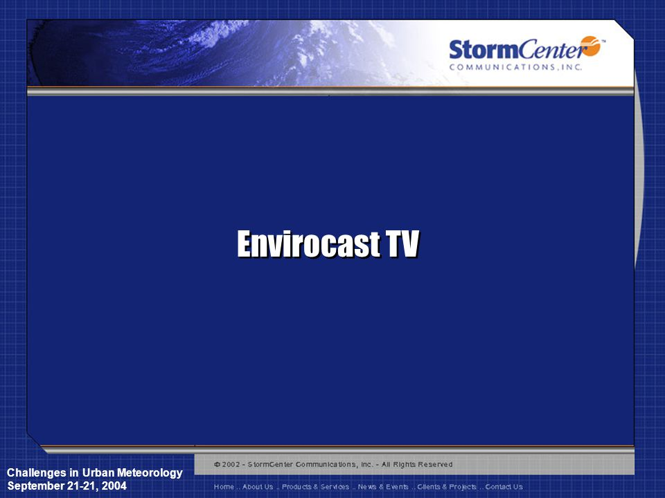 Challenges in Urban Meteorology September 21-21, 2004 Envirocast TV