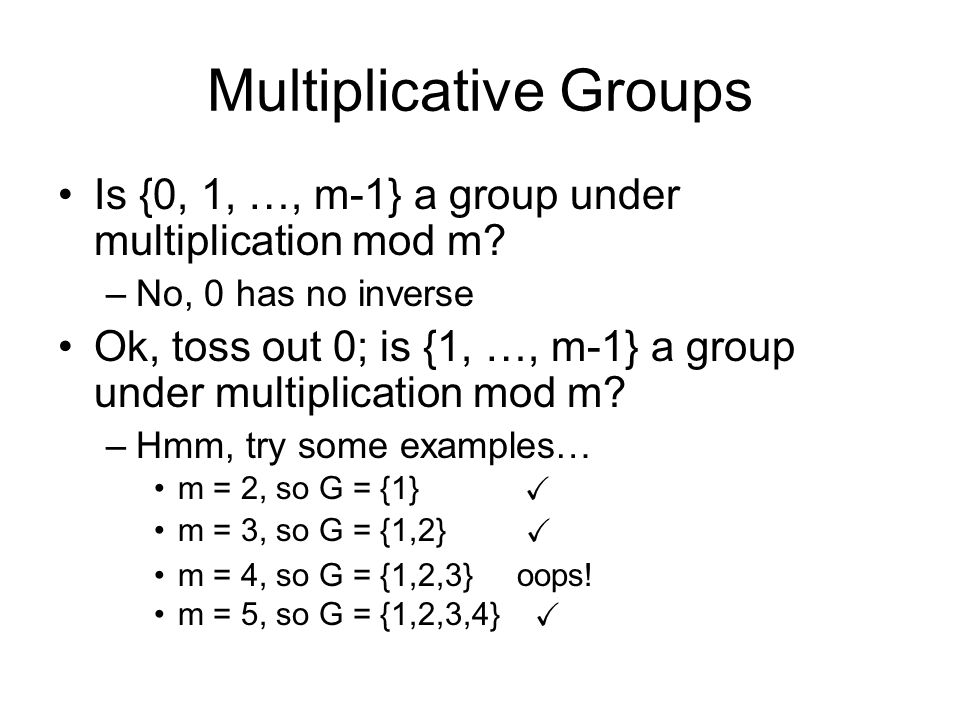 Multiplicative Groups Is {0, 1, …, m-1} a group under multiplication mod m.